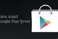 Mengatasi Google Play Store Android Error