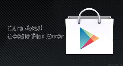 Mengatasi Google Play Store Android Error