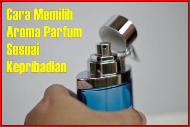 Cara Memilih Aroma Parfum Sesuai Kepribadian
