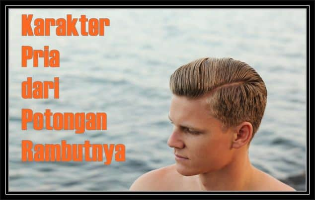Karakter Pria dari Potongan Rambutnya | Blog Campuran